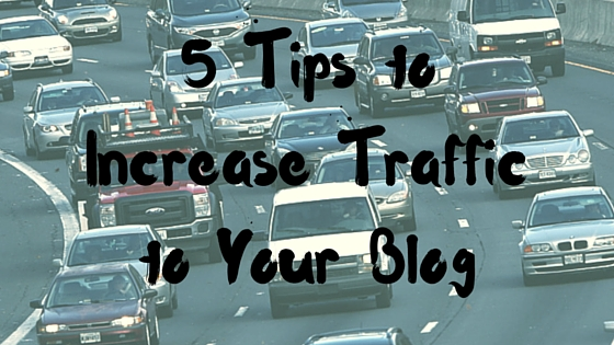 5 Tips to Increase Traffic to Your Blog