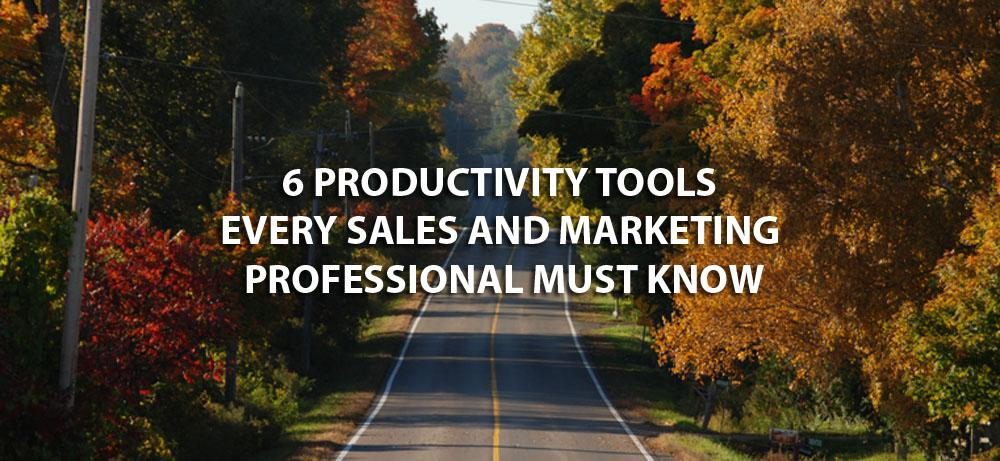 6 Productivity Tools Every Sales and Marketing Professional Must Know