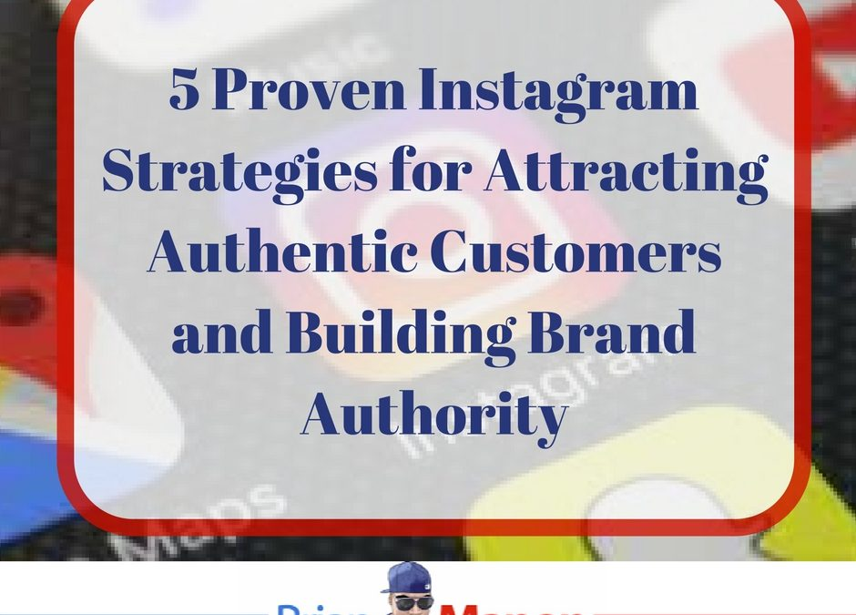 5 Proven Instagram Strategies for Attracting Authentic Customers and Building Brand Authority