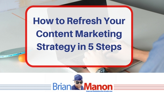 How to Refresh Your Content Marketing Strategy in 5 Steps