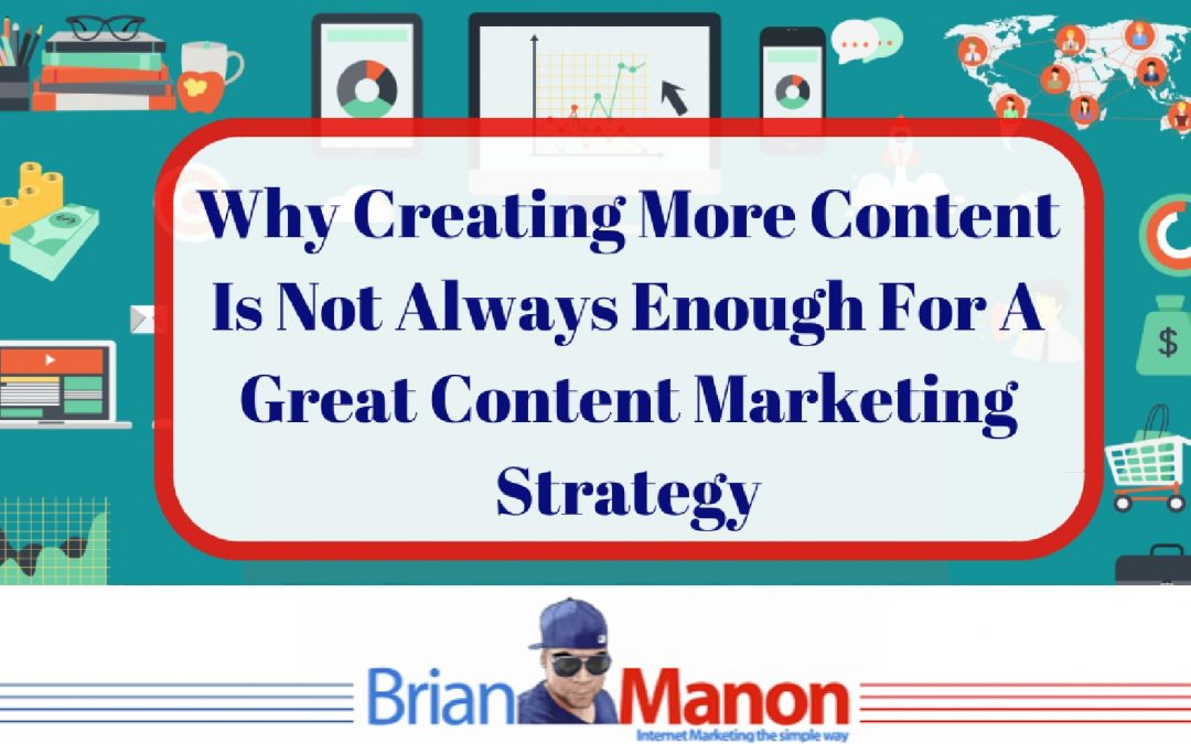 Why Creating More Content Is Not Always Enough For A Great Content Marketing Strategy