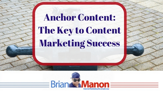 Anchor Content: The Key to Content Marketing Success