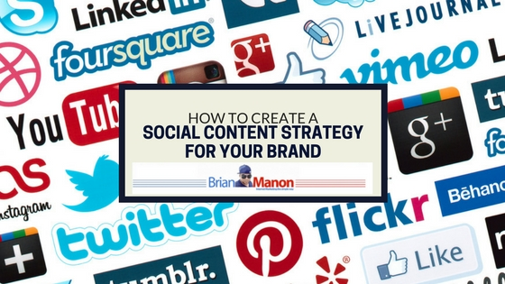 How To Create A Social Content Strategy For Your Brand