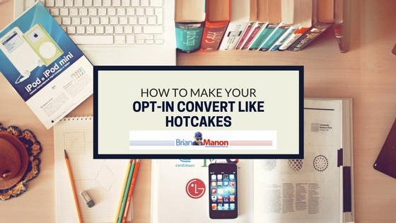 How to Make Your Opt-In Convert like Hotcakes