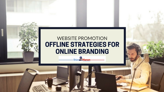 Website Promotion: Offline Strategies for Online Branding