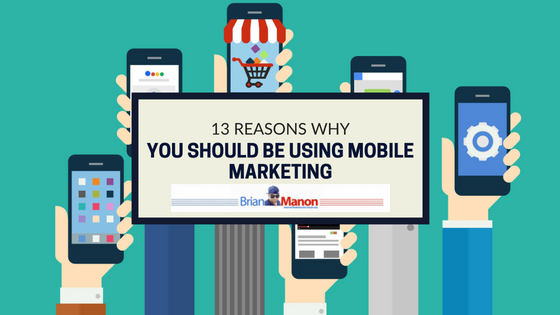 13 Reasons Why You Should Be Using Mobile Marketing