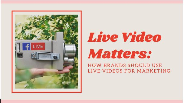 Live Video Matters: How Brands Should Use Live Videos for Marketing