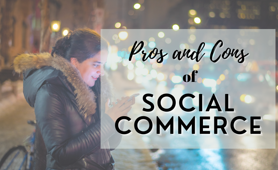 The Pros and Cons of Social Commerce