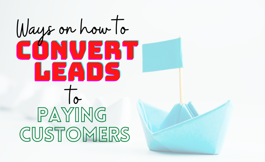 Ways on How to Convert Leads to Paying Customers