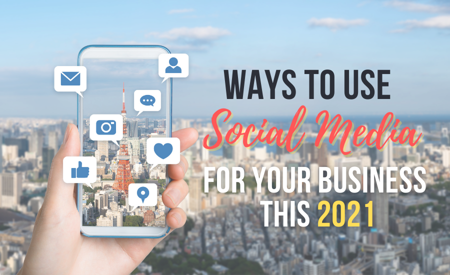 Ways To Use Social Media For Your Business This 2021