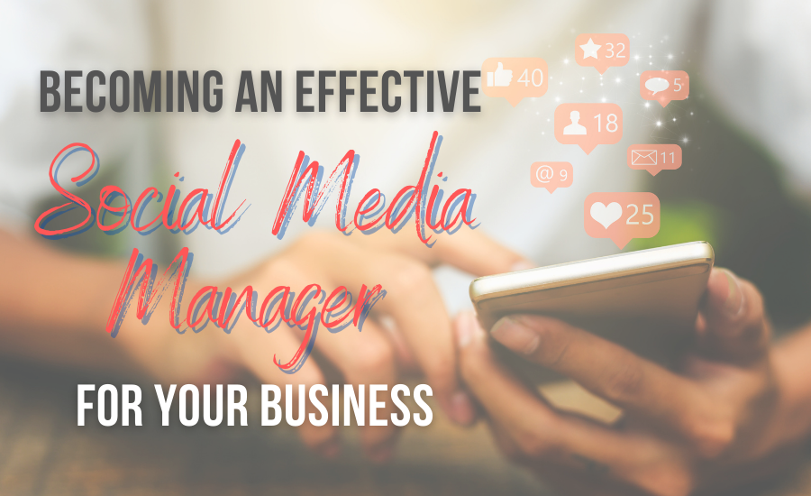 How To Become An Effective Social Media Manager For Your Business