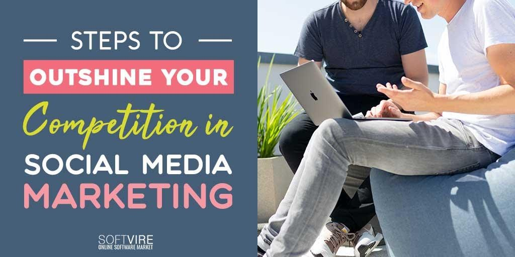 Steps to Outshine Your Competition in Social Media Marketing